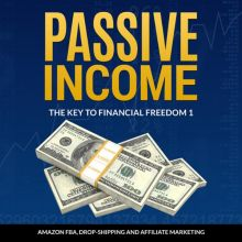 Passive Income: The Key to Financial Freedom 1:...